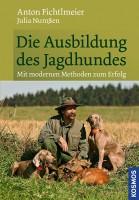 Kosmos Die Ausbildung des Jagdhundes, Anton Fichtlmeier